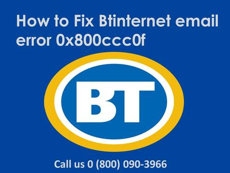 Steps to Fix BT Email error 0x800ccc0f Dial 0-800-090-3966 Helpline Number