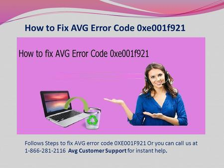 Contact us 1-866-281-2116  to fix AVG Error Code 0xe001f921