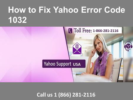 Fix yahoo error code 1032 Call 1-866-281-2116 Toll-free Number