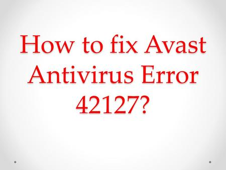 "How to fix Avast Antivirus Error 42127?. Do the following methods in order to troubleshoot the Avast antivirus ""42127"": Repair registry entries associated."