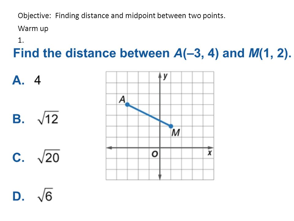 Objective Finding Distance And Midpoint Between Two Points Warm Up Ppt Download