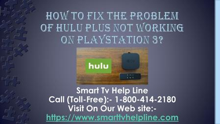 How To Fix Hulu Plus Not Working PS3 Issues? Smart Tv Help Line Call