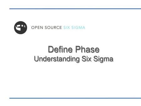 Define Phase Understanding Six Sigma - ppt download