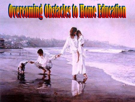 Overcoming Obstacles to Home Education