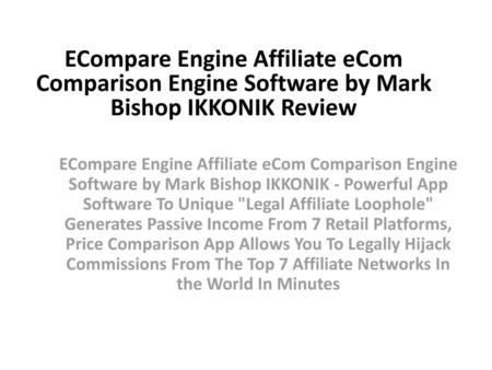 ECompare Engine Affiliate eCom Comparison Engine Software by Mark Bishop IKKONIK Review ECompare Engine Affiliate eCom Comparison Engine Software by Mark.