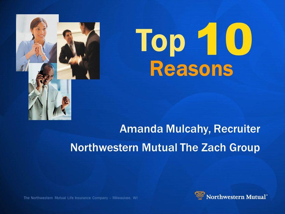 The Northwestern Mutual Life Insurance Company Milwaukee Wi Top 10 Reasons Amanda Mulcahy Recruiter Northwestern Mutual The Zach Group Ppt Download