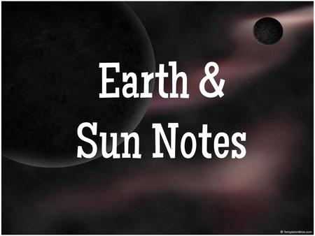 Earth & Sun Notes 1.