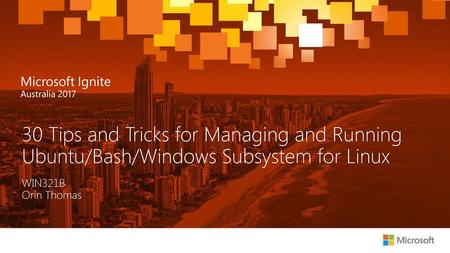 30 Tips and Tricks for Managing and Running Ubuntu/Bash/Windows Subsystem for Linux WIN321B Orin Thomas.