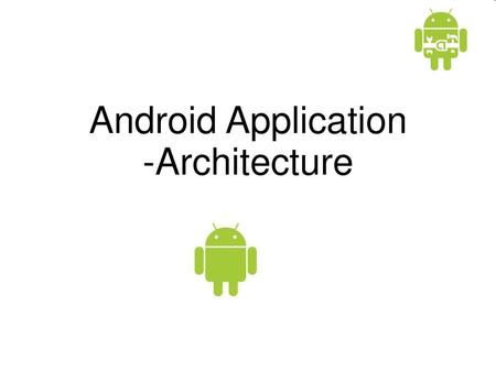 Android Application -Architecture.