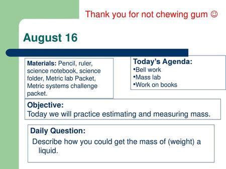 August 16 Thank you for not chewing gum  Today's Agenda: Objective: