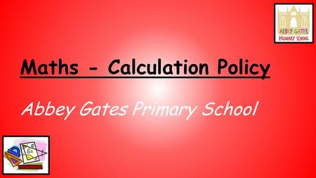 Maths - Calculation Policy Abbey Gates Primary School