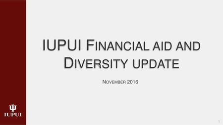 Iupui Financial Aid >> Iupui Financial Aid And Diversity Update Ppt Download