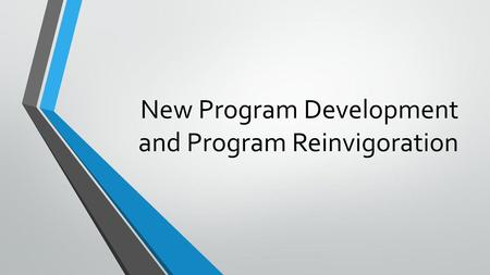 New Program Development and Program Reinvigoration