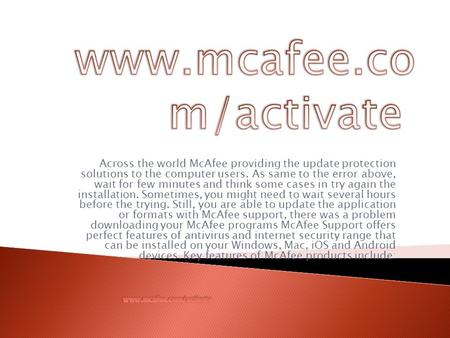 Across the world McAfee providing the update protection solutions to the computer users. As same to the error above, wait for few minutes and think some.