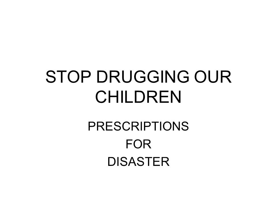 Stop Drugging Our Children Prescriptions For Disaster Ppt Download Expelled student kip kinkel first murdered his parents before. stop drugging our children