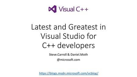 Latest and greatest from the Visual Studio family for C++ developers