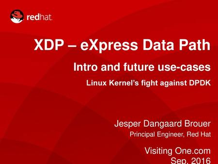 XDP – eXpress Data Path An in-kernel network fast-path