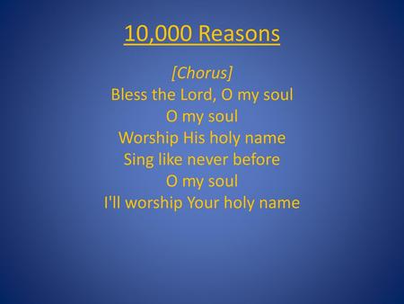 Bless the Lord, O my soul O my soul Worship His holy name Sing like