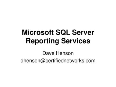Microsoft SQL Server Reporting Services Dave Henson - ppt download