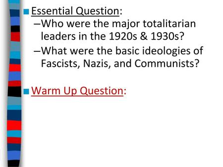 Essential Question: Who were the major totalitarian leaders in the 1920s & 1930s? What were the basic ideologies of Fascists, Nazis, and Communists?