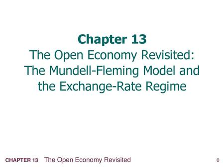 Chapter 13 The Open Economy Revisited The Mundell Fleming
