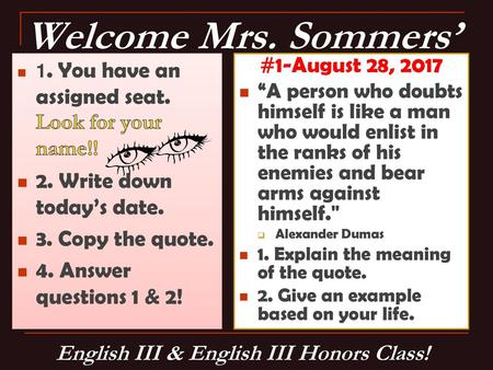 Welcome Mrs  Sommers' 1  You will have an assigned seat  2