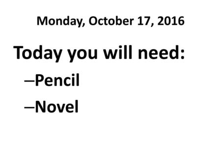 Monday, October 17, 2016 Today you will need: Pencil Novel.