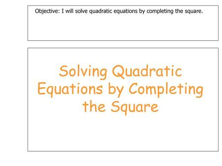 Solving Quadratic Equations by Completing the Square - ppt video