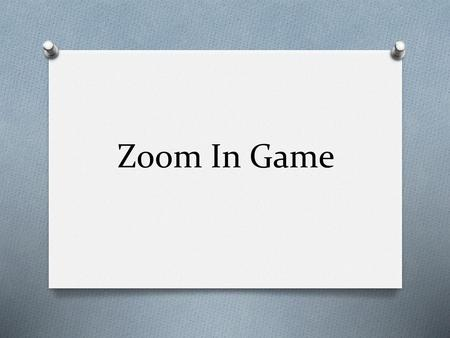 Zoom In Game.