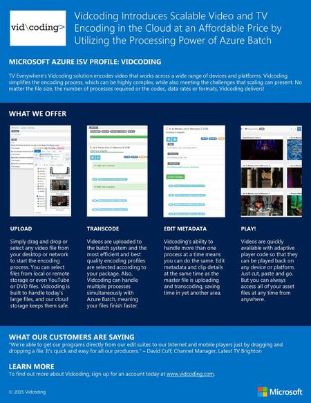 Vidcoding Introduces Scalable Video and TV Encoding in the Cloud at an Affordable Price by Utilizing the Processing Power of Azure Batch MICROSOFT AZURE.