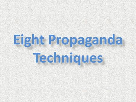 Eight Propaganda Techniques