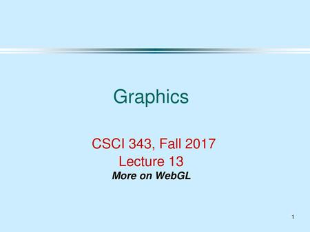 1 Graphics CSCI 343, Fall 2015 Lecture 4 More on WebGL  - ppt download