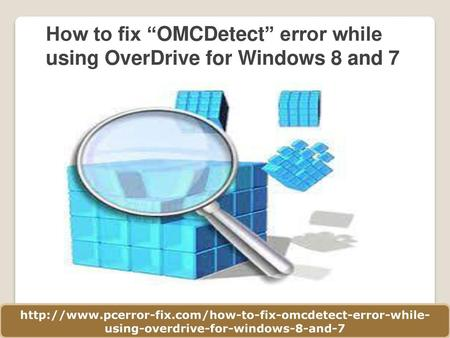 "How to fix ""OMCDetect"" error while using OverDrive for Windows 8 and 7"