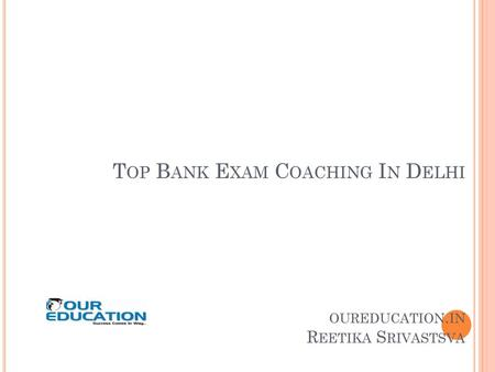 Top Bank Exam Coaching In Delhi oureducation.in Reetika Srivastsva