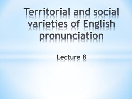 The Phonetics of English Pronunciation - Week 9 W Barry Institut für
