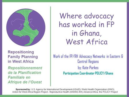Repositioning Family Planning in West Africa Repositionnement de la Planification Familiale en Afrique de l'Ouest Sponsored by: U.S. Agency for International.