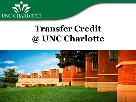 Transfer UNC Charlotte. How and when is transfer credit evaluated? Transfer credit is evaluated for new transfer students during the admissions.