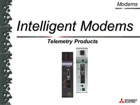 Modems Telemetry Products Intelligent Modems. Modems  1. What is an intelligent Modem?  2. Where can they be applied?  3. Are they easy to install?