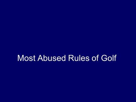 Most Abused Rules of Golf Clubs Rule 4-4. Maximum or 14 Clubs Count your clubs. The player must start a stipulated round with not more than 14 clubs.