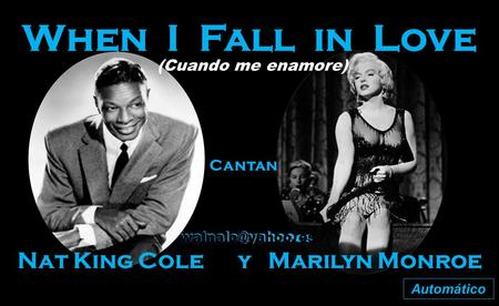 When I Fall in Love Cantan Nat King Cole y Marilyn Monroe Automático (Cuando me enamore)