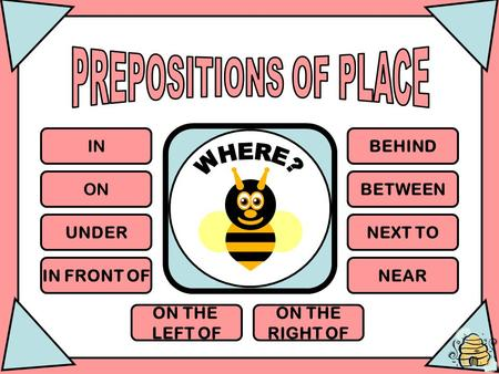 PREPOSITIONS OF PLACE WHERE? IN BEHIND ON BETWEEN UNDER NEXT TO