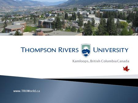 Kamloops, British Columbia Canada www.TRUWorld.ca.