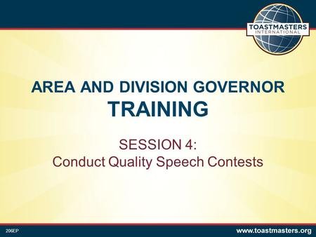 AREA AND DIVISION GOVERNOR TRAINING SESSION 4: Conduct Quality Speech Contests 206EP.