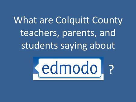 What are Colquitt County teachers, parents, and students saying about ?