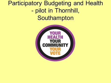 Participatory Budgeting and Health - pilot in Thornhill, Southampton