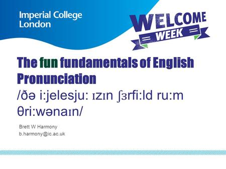 The fun fundamentals of English Pronunciation /ðə i:jelesju: ɪ z ɪ n ʃɜ rfi:ld ru:m θri:wəna ɪ n/ Brett W Harmony