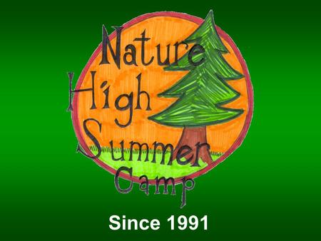 Since 1991. Nature High Program Description Students learn about natural resource careers through one week of structured lessons, hands-on activities,