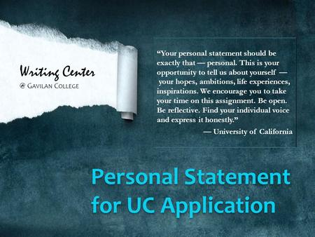 "Writing G AVILAN C OLLEGE Personal Statement for UC Application ""Your personal statement should be exactly that — personal. This is your opportunity."