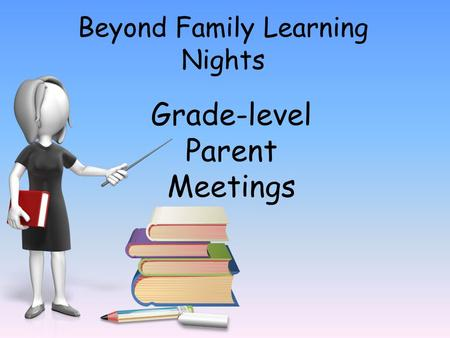 Grade-level Parent Meetings. Grade-level Parent Meetings are a great way to build meaningful relationships with families. The meetings are a way to: Welcome.