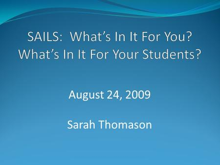 August 24, 2009 Sarah Thomason. What's in it for you? Teach active, independent learners Reach more of your students Experience a teacher's high.